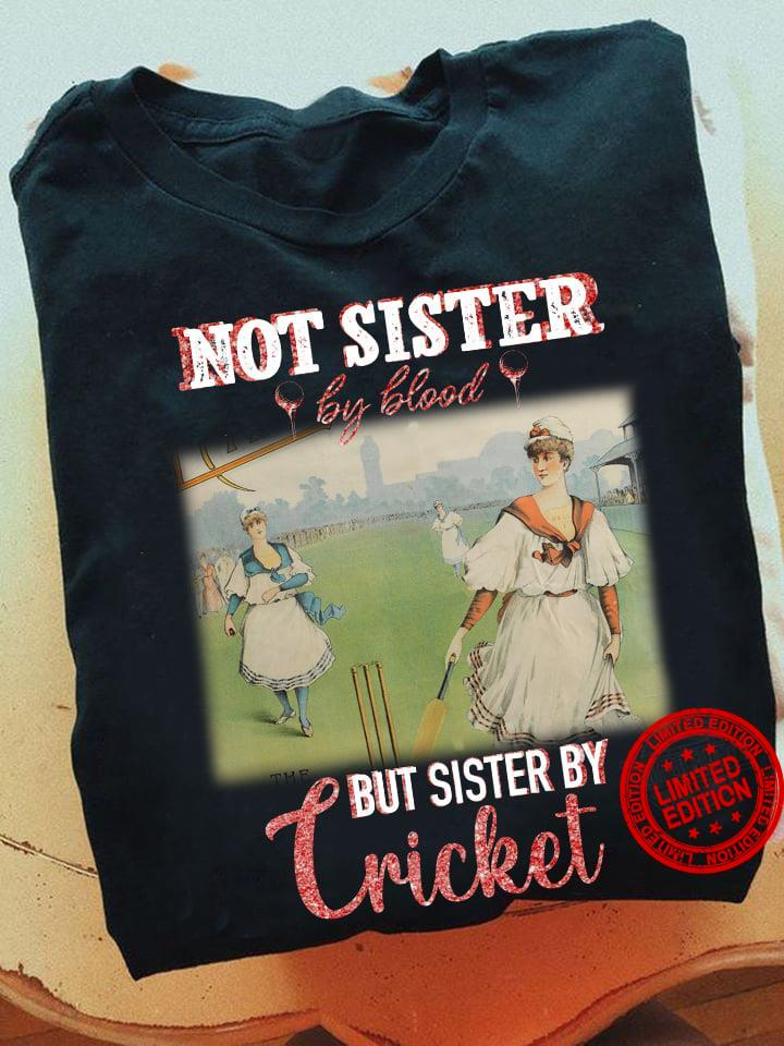 Not Sister By Blood But Sister By Cricket Shirt