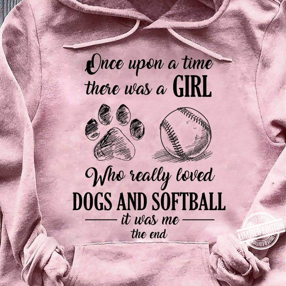Once Upon A Time There Was A Girl Who Really Loved Dogs And Softball It Was Me The End Shirt