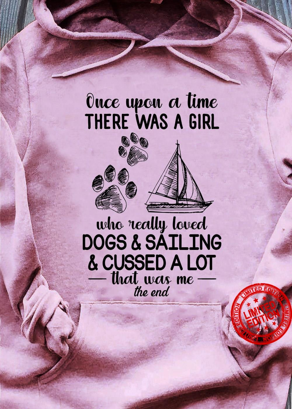 Once Upon A Time There Was A Girl Who Really Loved Dogs Sailing Cussed A Lot Shirt