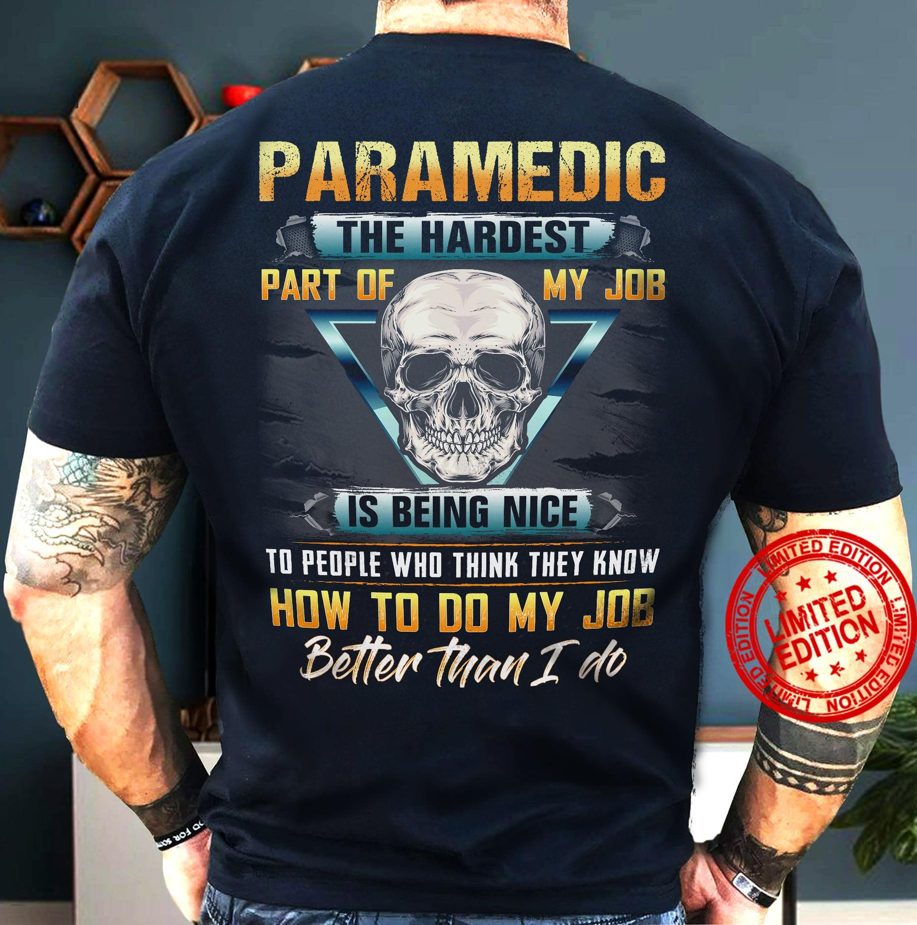 Paramedic The Hardest Part Of My Job Is Being Nice Shirt