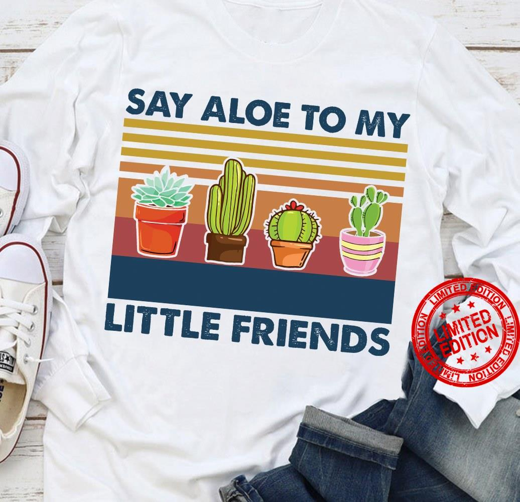 Say Aloe To My Little Friends Shirt