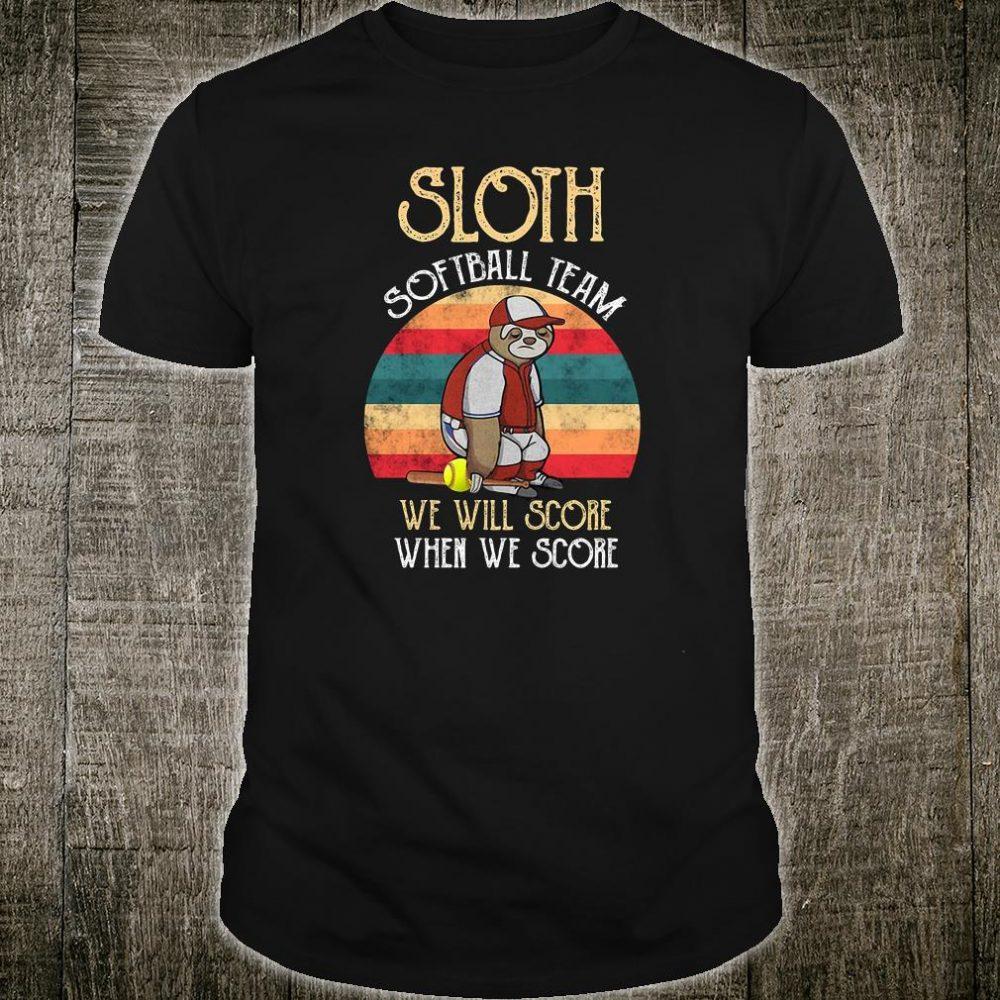 Sloth softball team we will score when we score shirt
