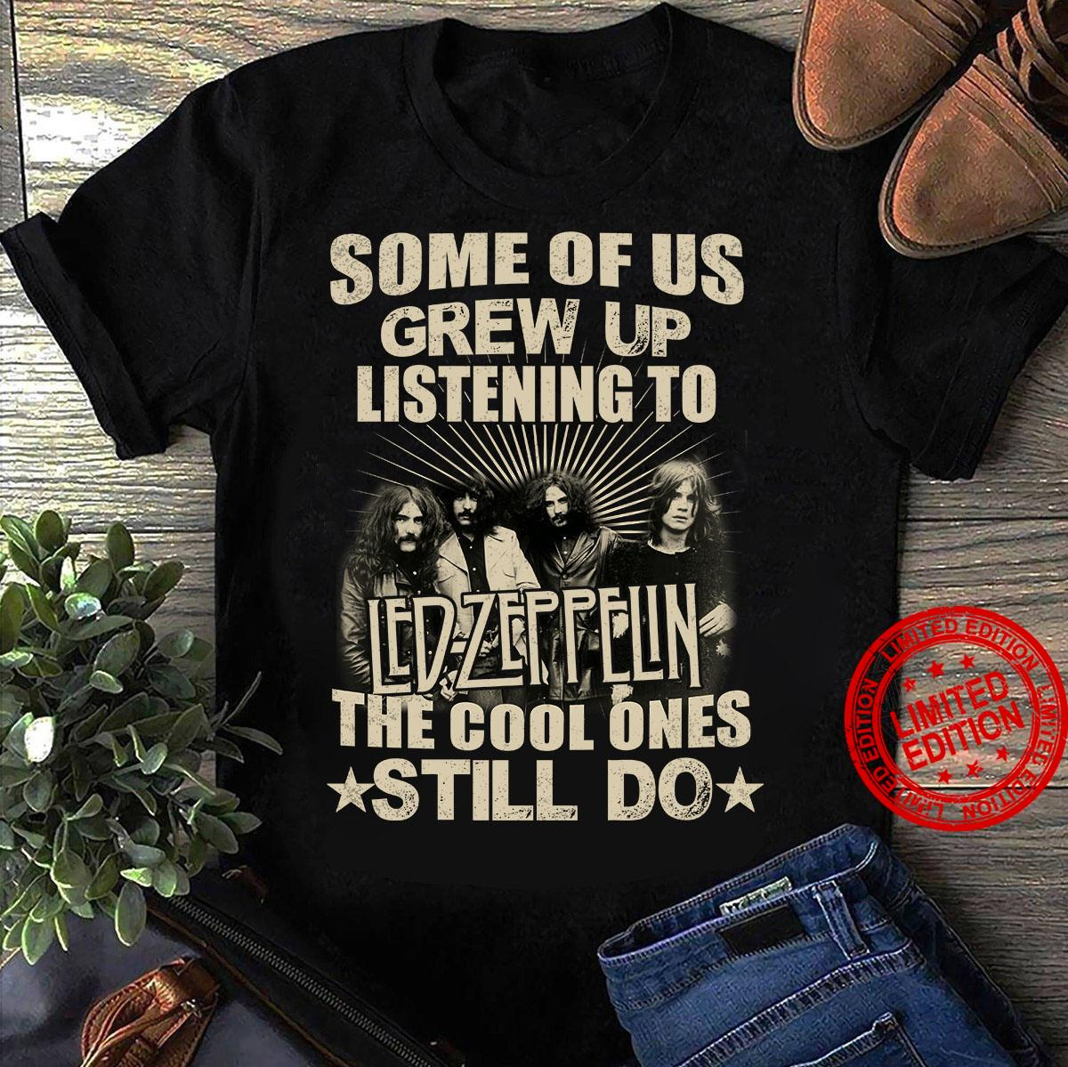 Some Of Us Grew Up Listening To Led Zeppelin The Cool Ones Still Do Shirt
