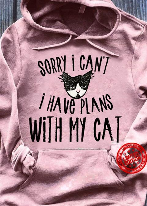 Sorry I Can't I Have Plans With My Cat Shirt
