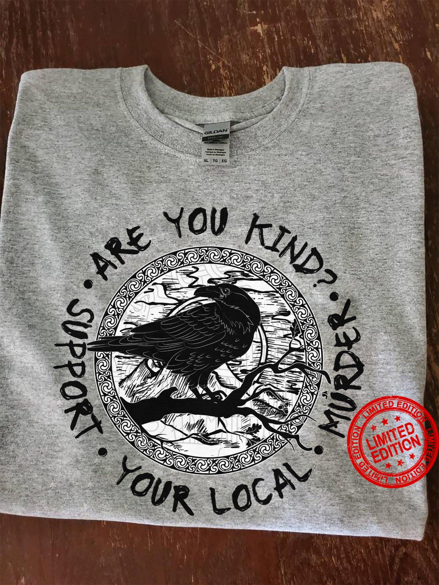 Support Are You Kind Murder Your Local Shirt