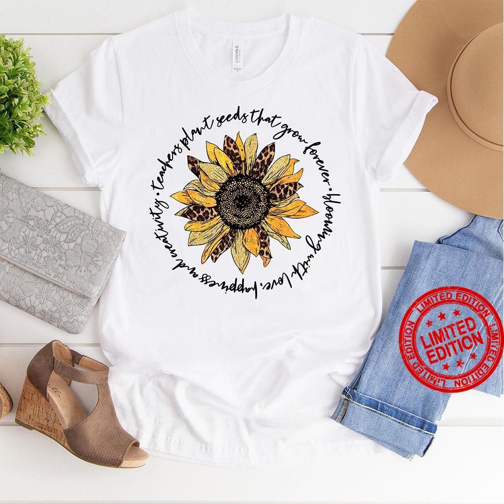 Techers Plant Seeds That Grow Forever Blowing With Love Happiness And Weatiwity Shirt