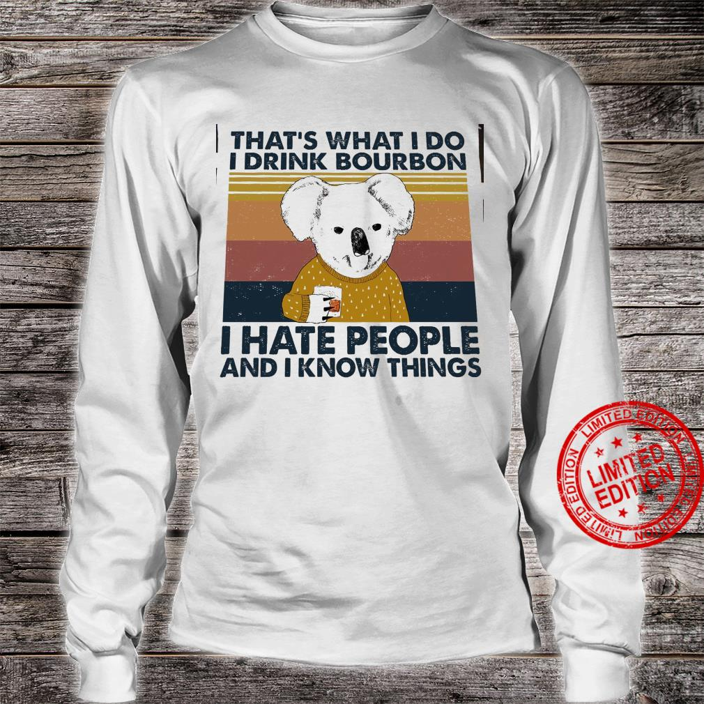 That's What I Do I Drink Bourbon I Hate People And I Know Things Shirt long sleeved