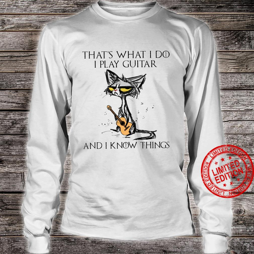 That's What I Do I Play Guitar And I Know Things Shirt long sleeved