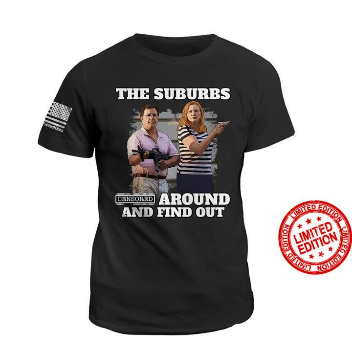 The Suburbs Censored Around And Find Out Shirt