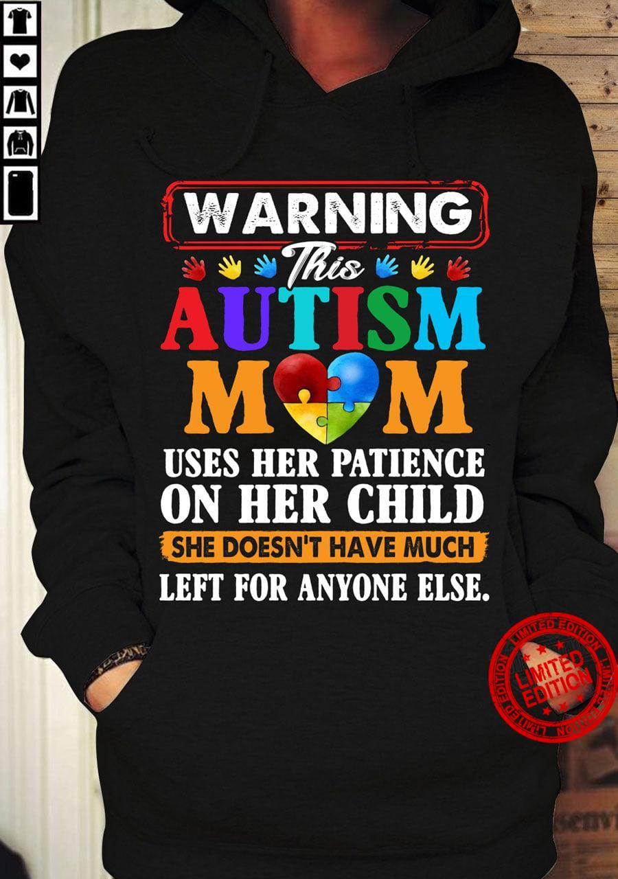 Warning This Autism Mom Uses Her Patience On Her Child She Doesn't Have Much Shirt