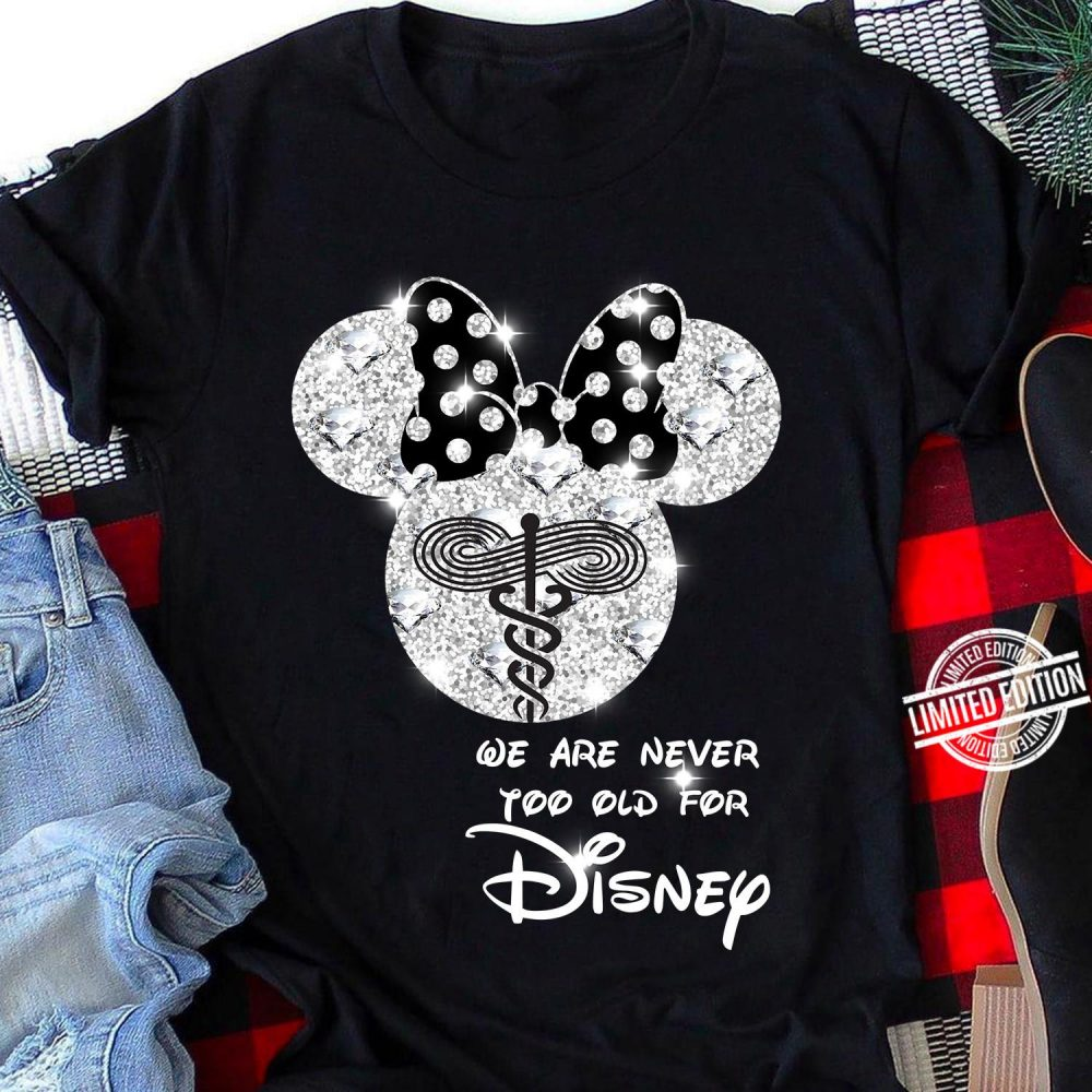 We Are Never Too Old For Disney Mickey RT Shirt