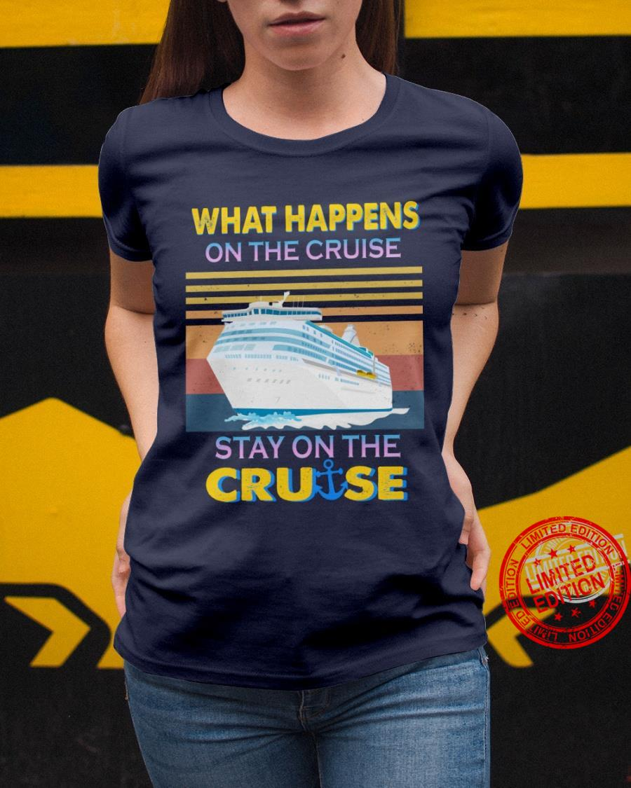 What Happens On The Cruise Stay On The Cruise Shirt