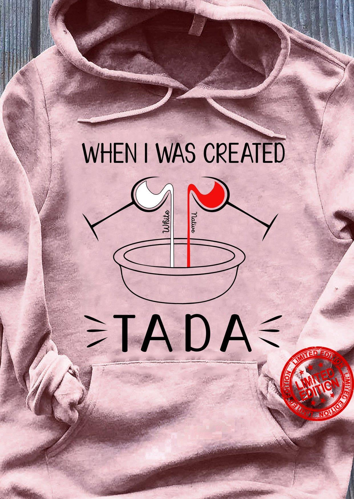 When I Was Created White Native Ta Da Shirt