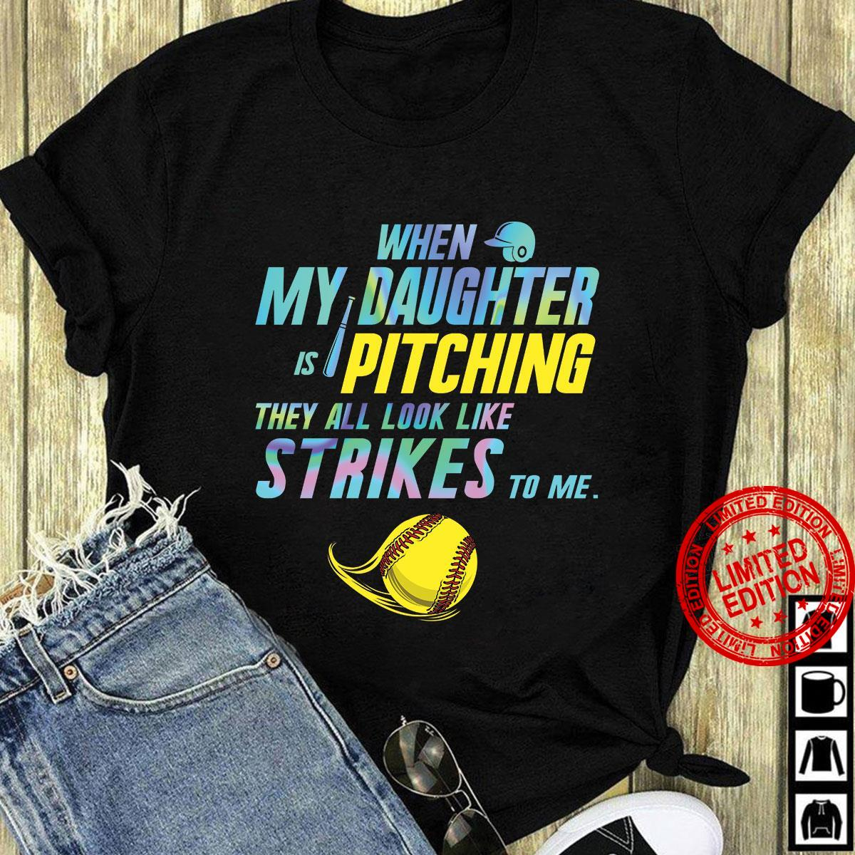 When My Daughter Is Pitching They All Look Like Strickes To Me Shirt