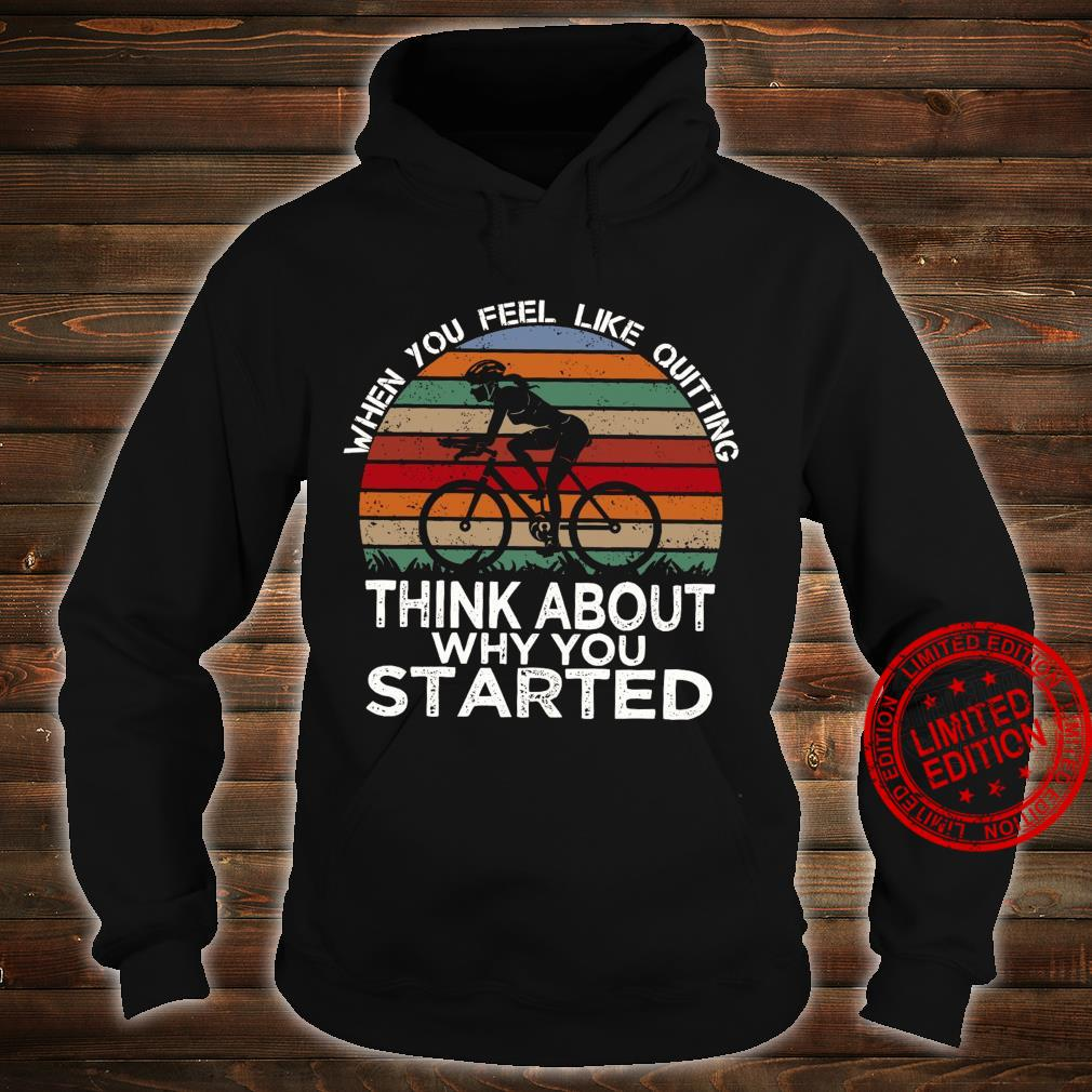 When You Feel Like Quitting Think About Why You Started Shirt hoodie