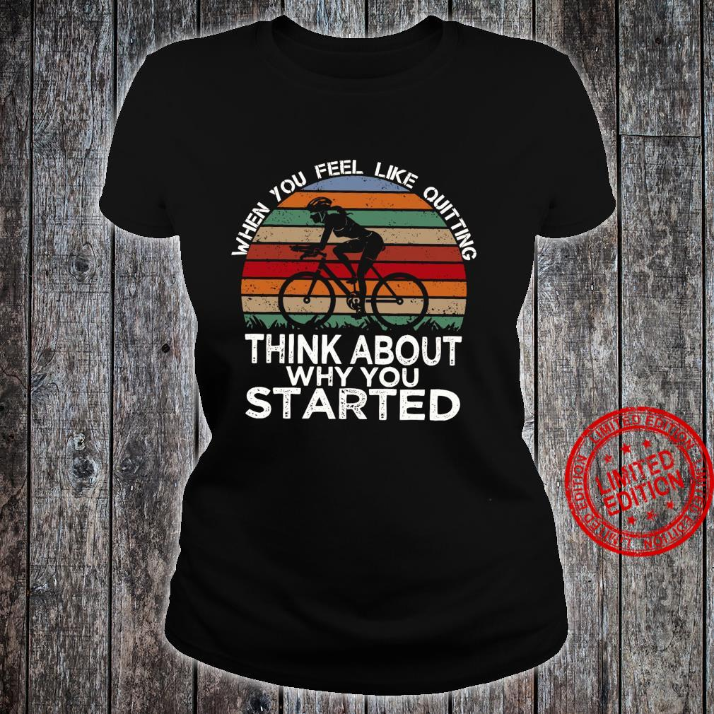 When You Feel Like Quitting Think About Why You Started Shirt ladies tee