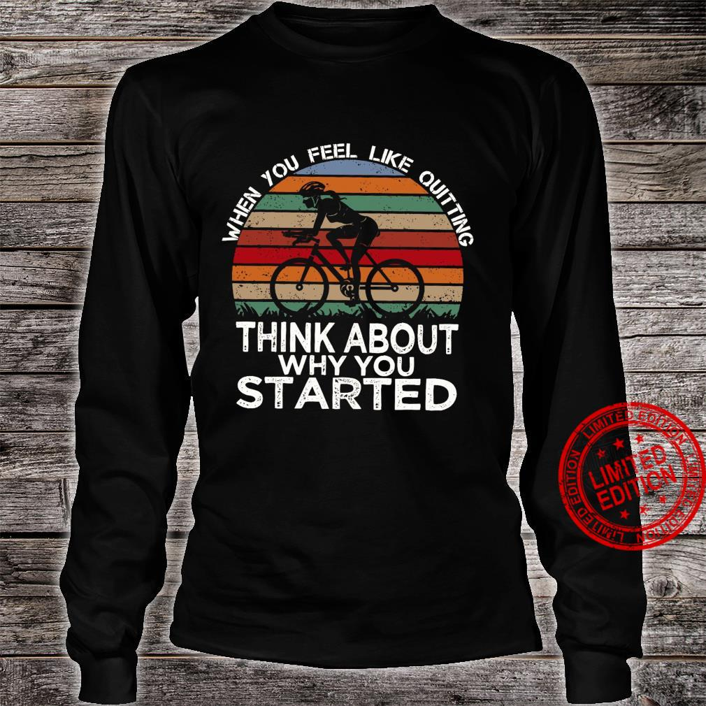 When You Feel Like Quitting Think About Why You Started Shirt long sleeved