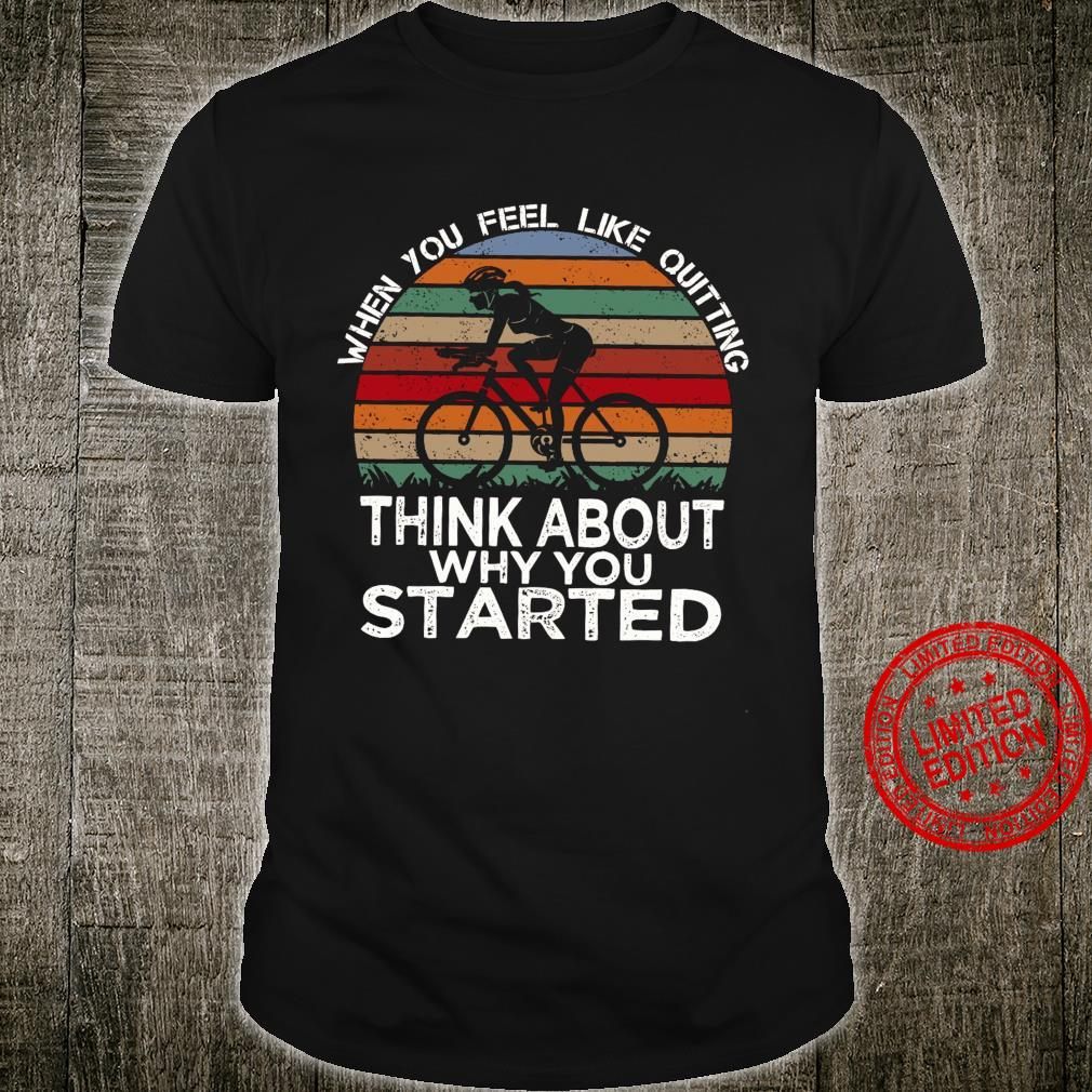 When You Feel Like Quitting Think About Why You Started Shirt unisex