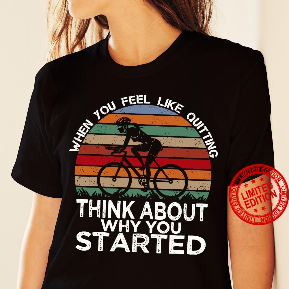 When You Feel Like Quitting Think About Why You Started Shirt