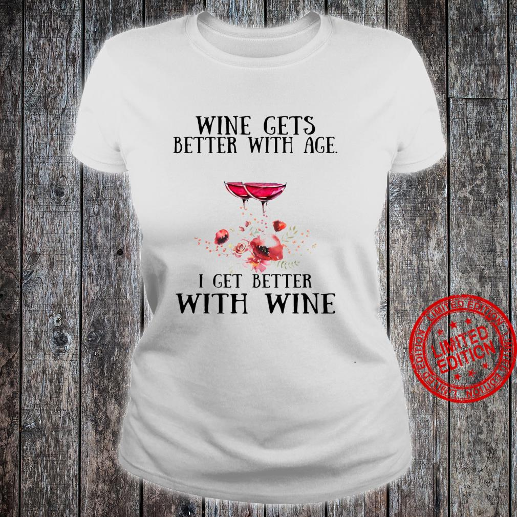 Wine Gets Better With Age I Get Better With Wine Shirt ladies tee