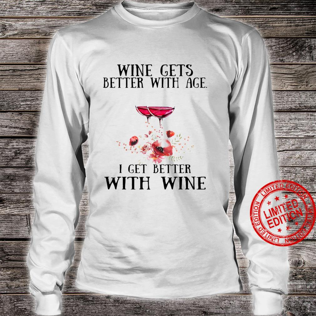 Wine Gets Better With Age I Get Better With Wine Shirt long sleeved