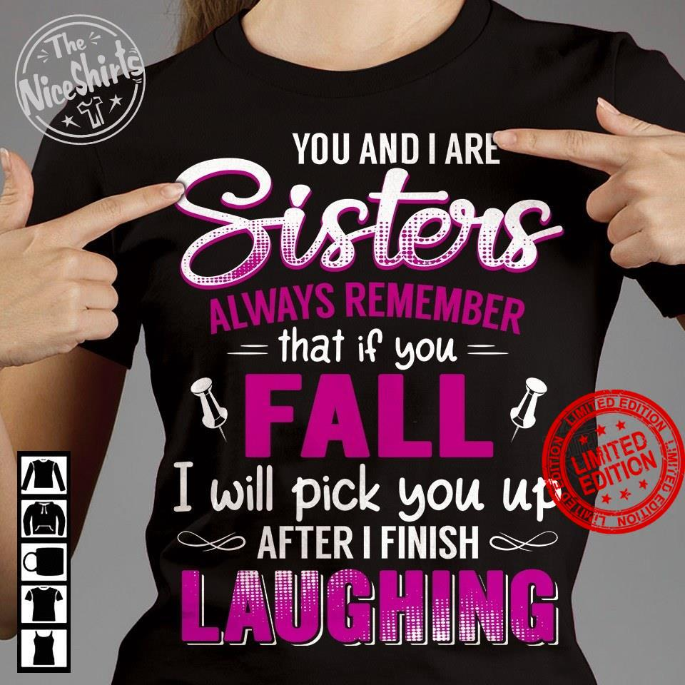 You And I Are Sisters Always Remember That If You Fall Shirt